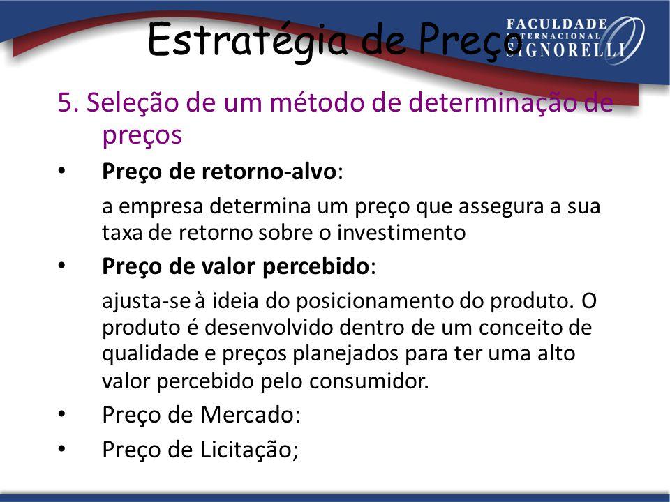 Estratégia de Preço 5. Seleção de um método de determinação de preços Preço de retorno-alvo: a empresa determina um preço que assegura a sua taxa de r