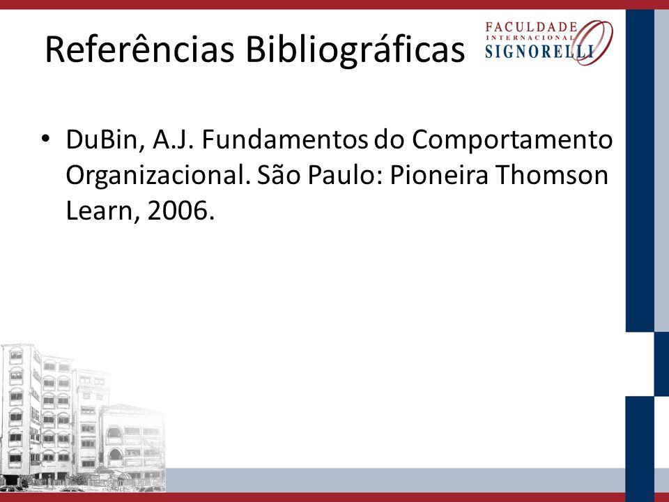 Referências Bibliográficas DuBin, A.J. Fundamentos do Comportamento Organizacional. São Paulo: Pioneira Thomson Learn, 2006.