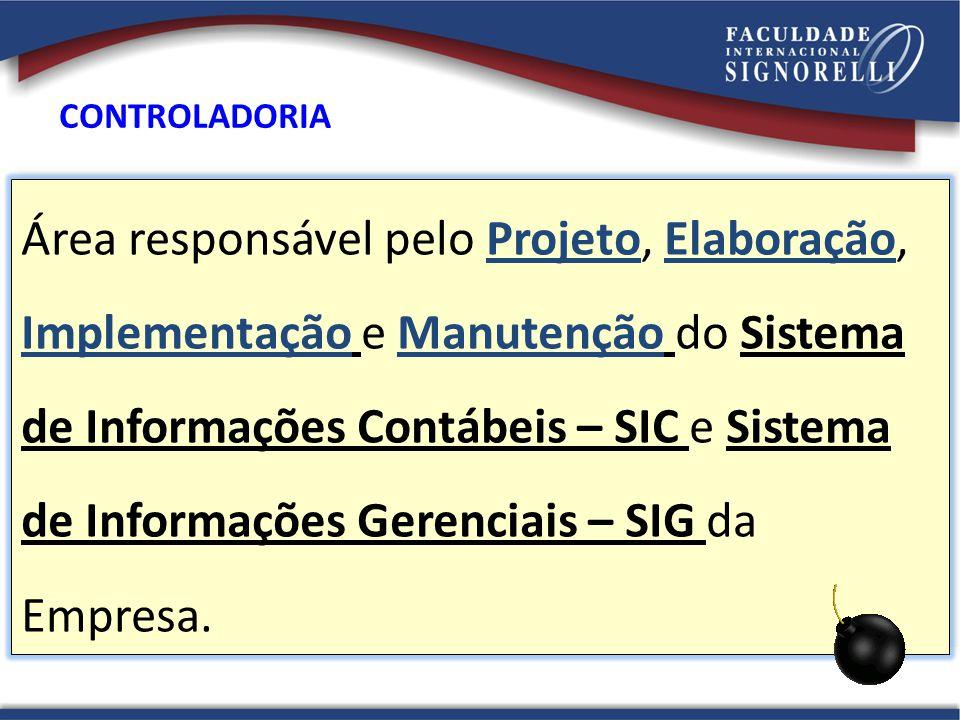Área responsável pelo Projeto, Elaboração, Implementação e Manutenção do Sistema de Informações Contábeis – SIC e Sistema de Informações Gerenciais – SIG da Empresa.