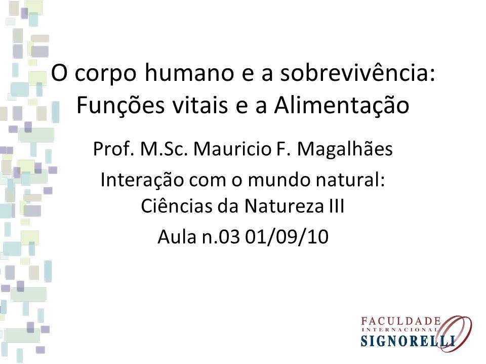 O corpo humano e a sobrevivência: Funções vitais e a Alimentação Prof.