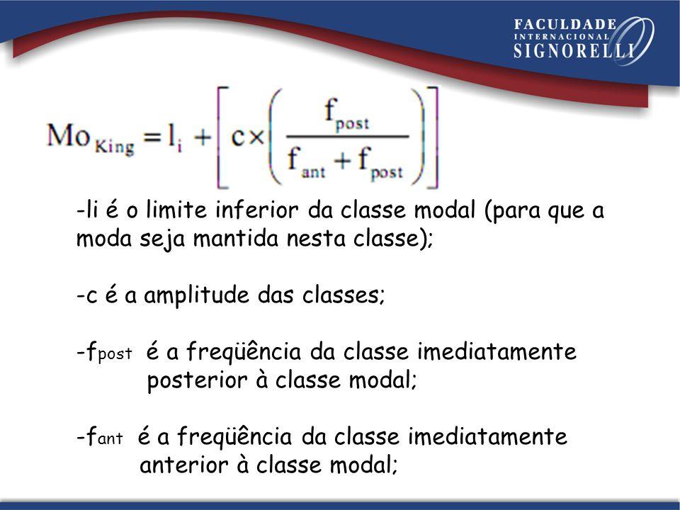 Classe modal: Amplitude das classes: (c)10 30  - 4030 => Limite inferior (l i ) = Frequência da classe Posterior (F post) :60 Frequência da classe Anterior (F ant) :50