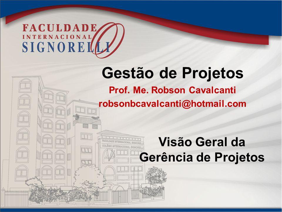 Gestão de Projetos Prof. Me. Robson Cavalcanti robsonbcavalcanti@hotmail.com Visão Geral da Gerência de Projetos