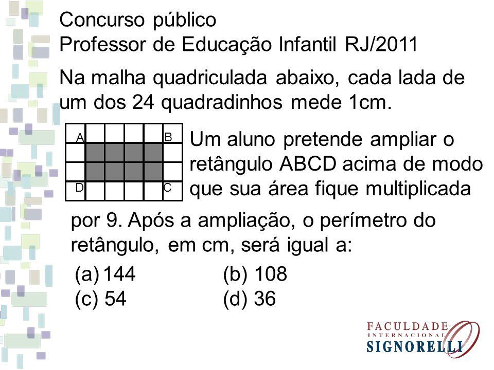 Concurso público Professor de Educação Infantil RJ/2011 Na malha quadriculada abaixo, cada lada de um dos 24 quadradinhos mede 1cm. A D B C Um aluno p