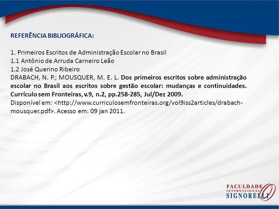 REFERÊNCIA BIBLIOGRÁFICA: 1. Primeiros Escritos de Administração Escolar no Brasil 1.1 Antônio de Arruda Carneiro Leão 1.2 José Querino Ribeiro DRABAC