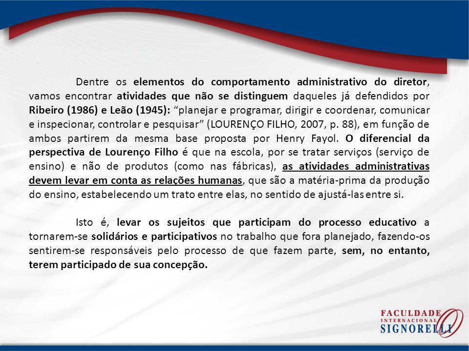 Dentre os elementos do comportamento administrativo do diretor, vamos encontrar atividades que não se distinguem daqueles já defendidos por Ribeiro (1