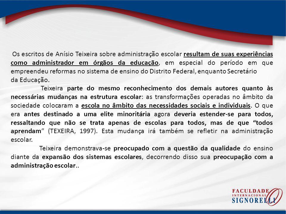 Os escritos de Anísio Teixeira sobre administração escolar resultam de suas experiências como administrador em órgãos da educação, em especial do perí