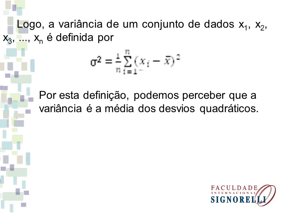 Logo, a variância de um conjunto de dados x 1, x 2, x 3,..., x n é definida por Por esta definição, podemos perceber que a variância é a média dos des