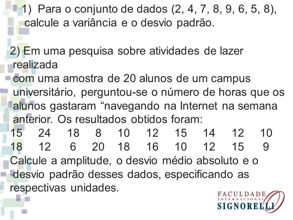 2) Em uma pesquisa sobre atividades de lazer realizada com uma amostra de 20 alunos de um campus universitário, perguntou-se o número de horas que os