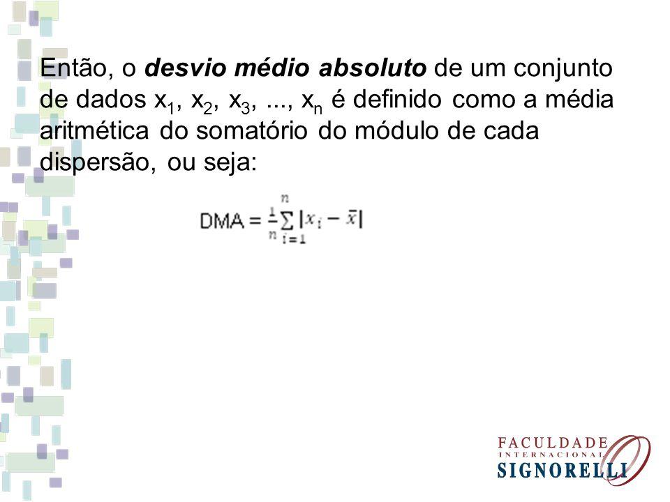 Então, o desvio médio absoluto de um conjunto de dados x 1, x 2, x 3,..., x n é definido como a média aritmética do somatório do módulo de cada disper
