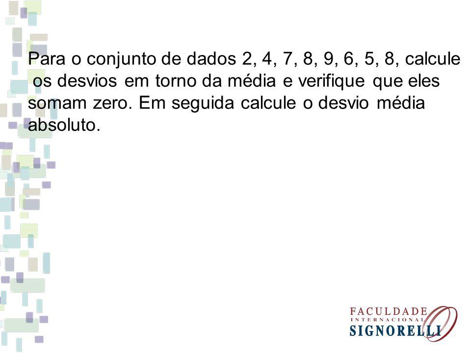 Para o conjunto de dados 2, 4, 7, 8, 9, 6, 5, 8, calcule os desvios em torno da média e verifique que eles somam zero. Em seguida calcule o desvio méd