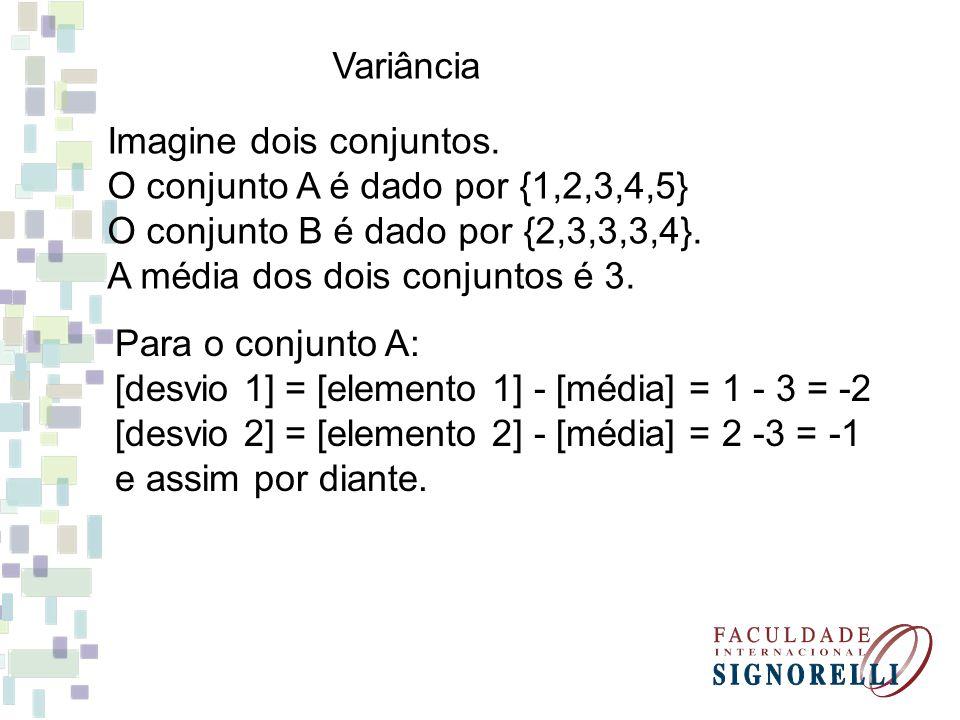 Imagine dois conjuntos. O conjunto A é dado por {1,2,3,4,5} O conjunto B é dado por {2,3,3,3,4}. A média dos dois conjuntos é 3. Variância Para o conj