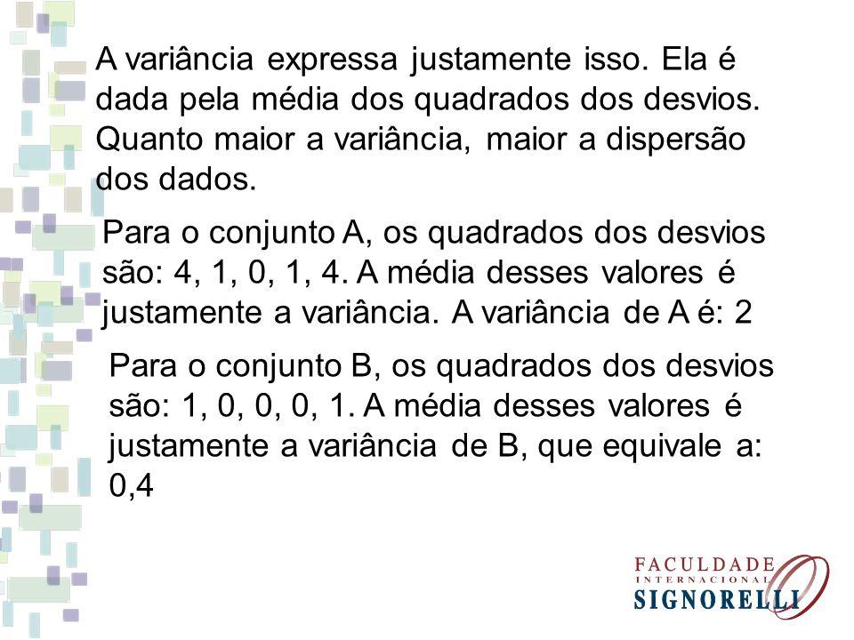 A variância expressa justamente isso. Ela é dada pela média dos quadrados dos desvios. Quanto maior a variância, maior a dispersão dos dados. Para o c