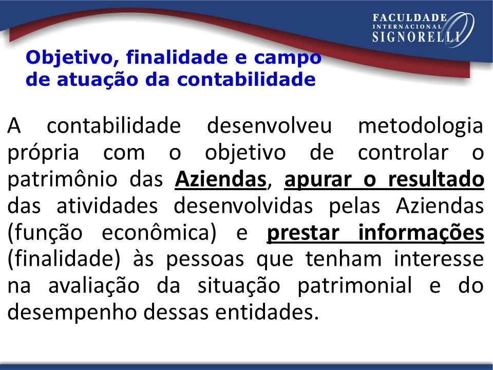 Objetivo, finalidade e campo de atuação da contabilidade A contabilidade desenvolveu metodologia própria com o objetivo de controlar o patrimônio das