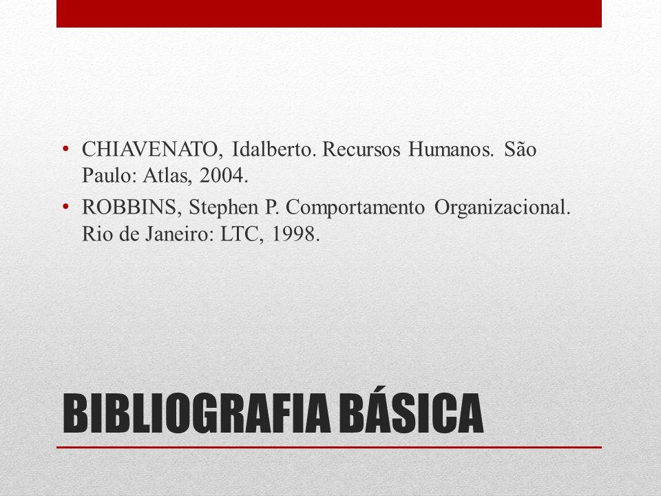 BIBLIOGRAFIA BÁSICA CHIAVENATO, Idalberto. Recursos Humanos. São Paulo: Atlas, 2004. ROBBINS, Stephen P. Comportamento Organizacional. Rio de Janeiro: