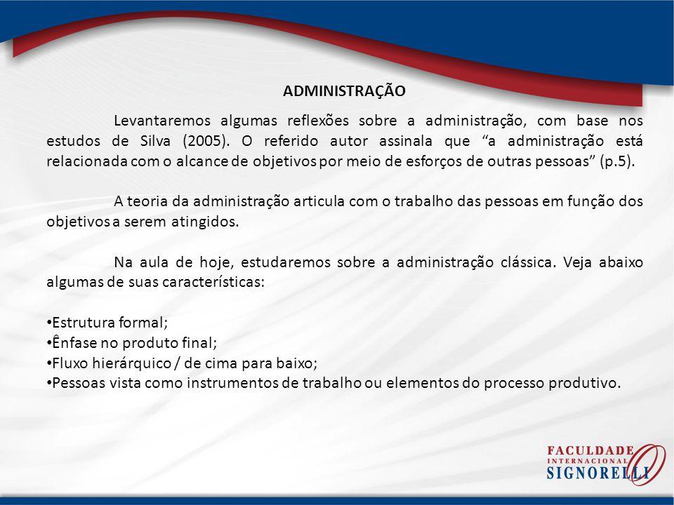 ADMINISTRAÇÃO Levantaremos algumas reflexões sobre a administração, com base nos estudos de Silva (2005). O referido autor assinala que a administraçã