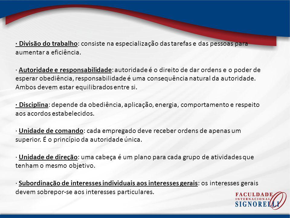 · Divisão do trabalho: consiste na especialização das tarefas e das pessoas para aumentar a eficiência. · Autoridade e responsabilidade: autoridade é