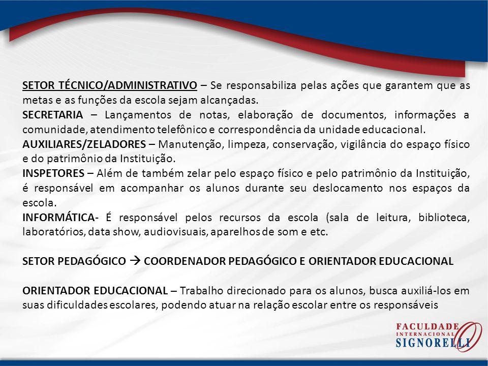 SETOR TÉCNICO/ADMINISTRATIVO – Se responsabiliza pelas ações que garantem que as metas e as funções da escola sejam alcançadas.