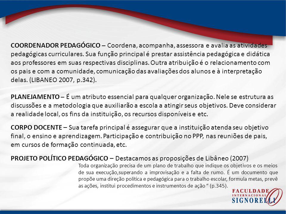 COORDENADOR PEDAGÓGICO – Coordena, acompanha, assessora e avalia as atividades pedagógicas curriculares.