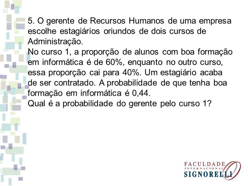 5. O gerente de Recursos Humanos de uma empresa escolhe estagiários oriundos de dois cursos de Administração. No curso 1, a proporção de alunos com bo