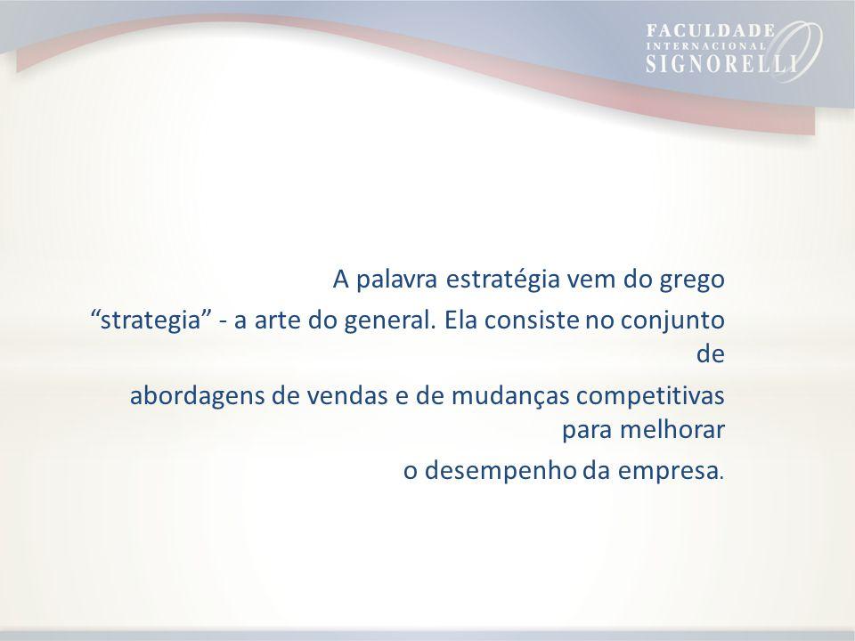 A palavra estratégia vem do grego strategia - a arte do general. Ela consiste no conjunto de abordagens de vendas e de mudanças competitivas para melh