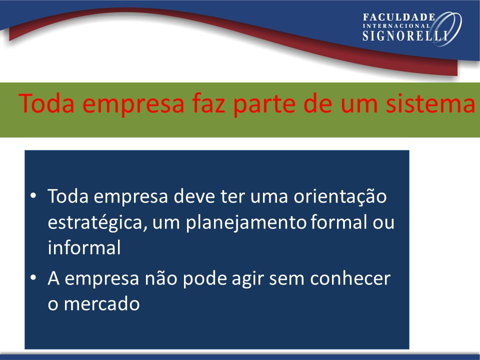 Toda empresa faz parte de um sistema Toda empresa deve ter uma orientação estratégica, um planejamento formal ou informal A empresa não pode agir sem