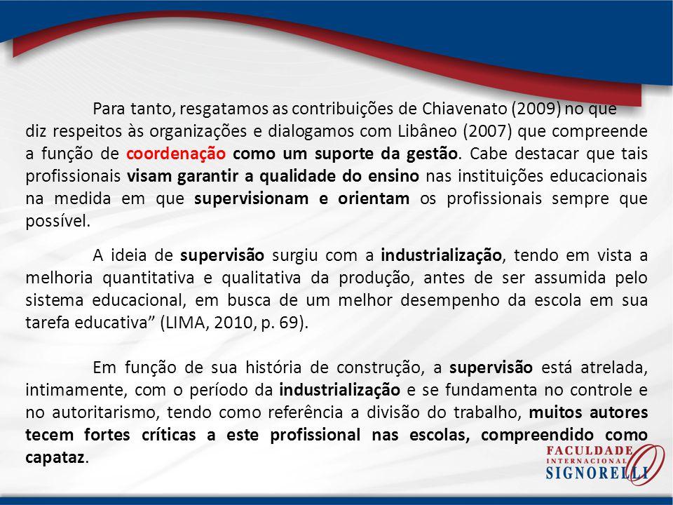 Para tanto, resgatamos as contribuições de Chiavenato (2009) no que diz respeitos às organizações e dialogamos com Libâneo (2007) que compreende a função de coordenação como um suporte da gestão.