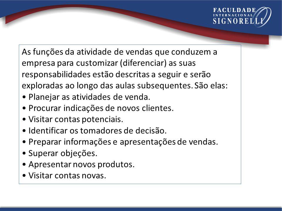 As funções da atividade de vendas que conduzem a empresa para customizar (diferenciar) as suas responsabilidades estão descritas a seguir e serão exploradas ao longo das aulas subsequentes.