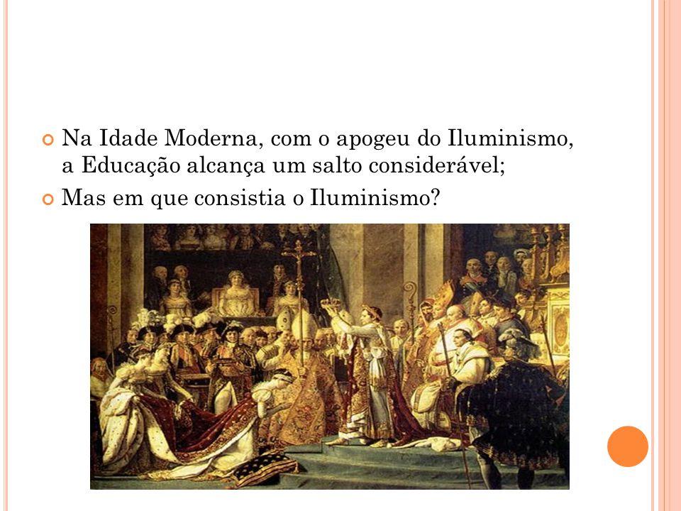 Na Idade Moderna, com o apogeu do Iluminismo, a Educação alcança um salto considerável; Mas em que consistia o Iluminismo?