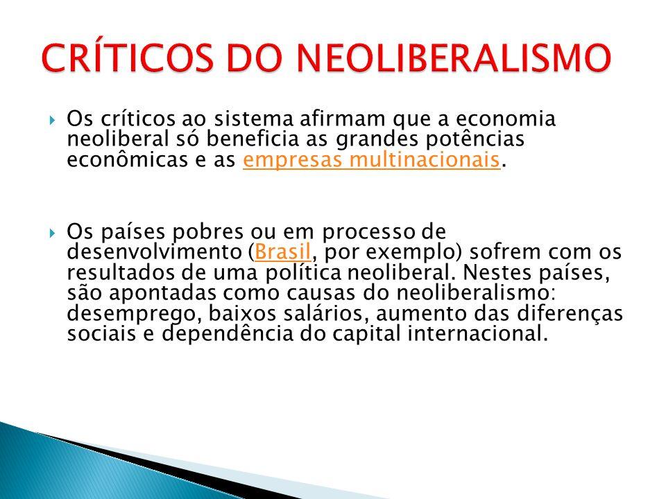 Os críticos ao sistema afirmam que a economia neoliberal só beneficia as grandes potências econômicas e as empresas multinacionais.empresas multinacio