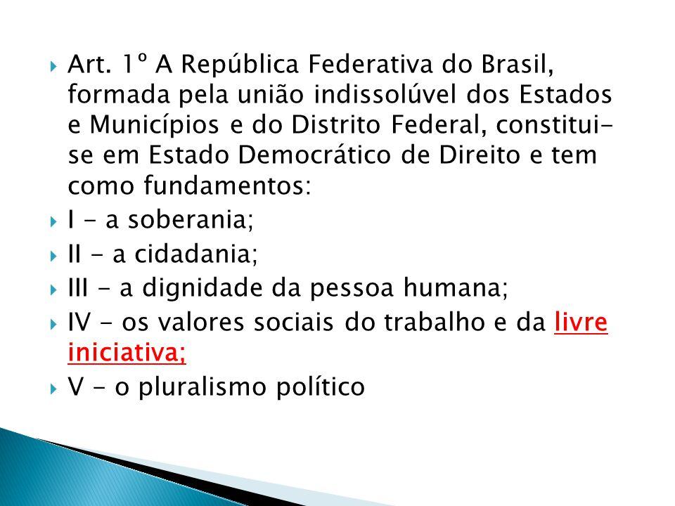 Art. 1º A República Federativa do Brasil, formada pela união indissolúvel dos Estados e Municípios e do Distrito Federal, constitui- se em Estado Demo