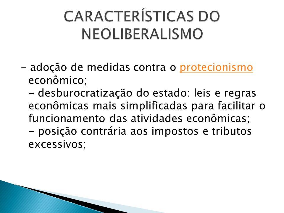 - adoção de medidas contra o protecionismo econômico; - desburocratização do estado: leis e regras econômicas mais simplificadas para facilitar o func