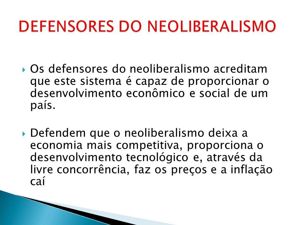 Os defensores do neoliberalismo acreditam que este sistema é capaz de proporcionar o desenvolvimento econômico e social de um país. Defendem que o neo