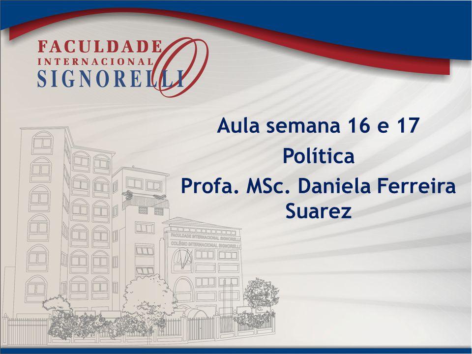 Aula semana 16 e 17 Política Profa. MSc. Daniela Ferreira Suarez