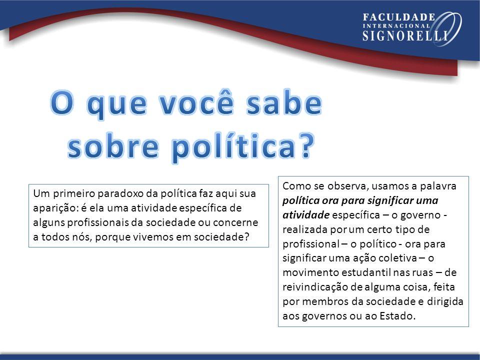 Um primeiro paradoxo da política faz aqui sua aparição: é ela uma atividade específica de alguns profissionais da sociedade ou concerne a todos nós, porque vivemos em sociedade.