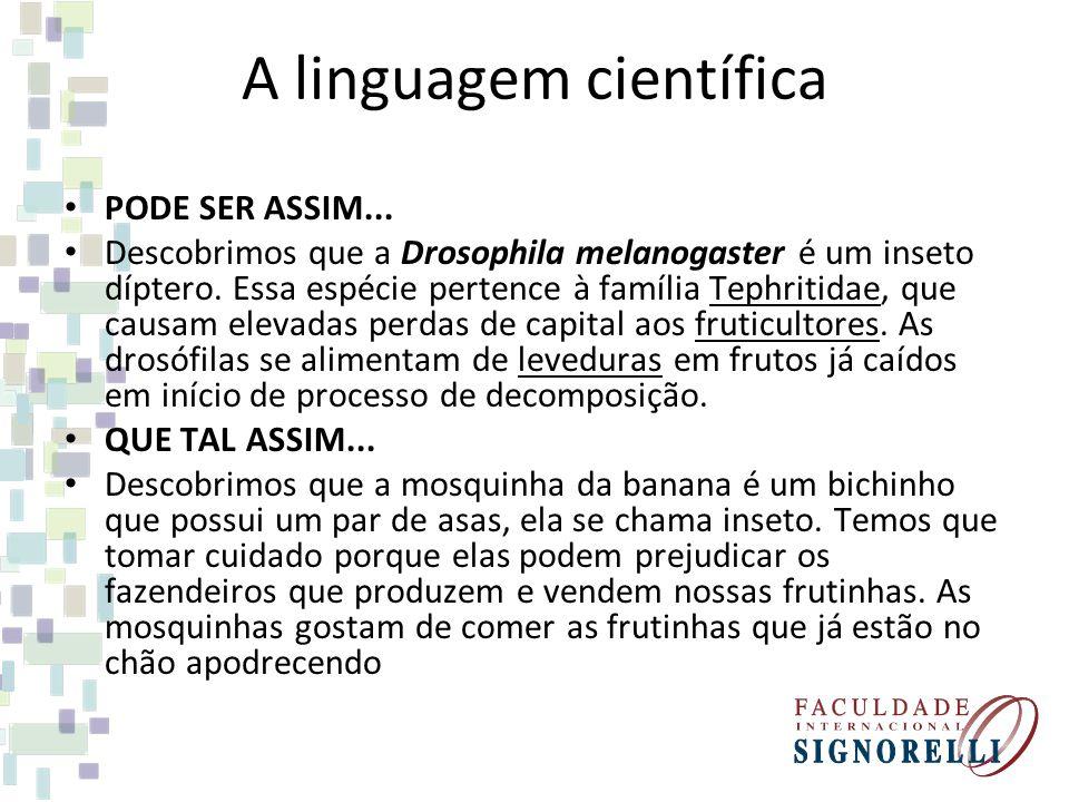 A linguagem científica PODE SER ASSIM... Descobrimos que a Drosophila melanogaster é um inseto díptero. Essa espécie pertence à família Tephritidae, q