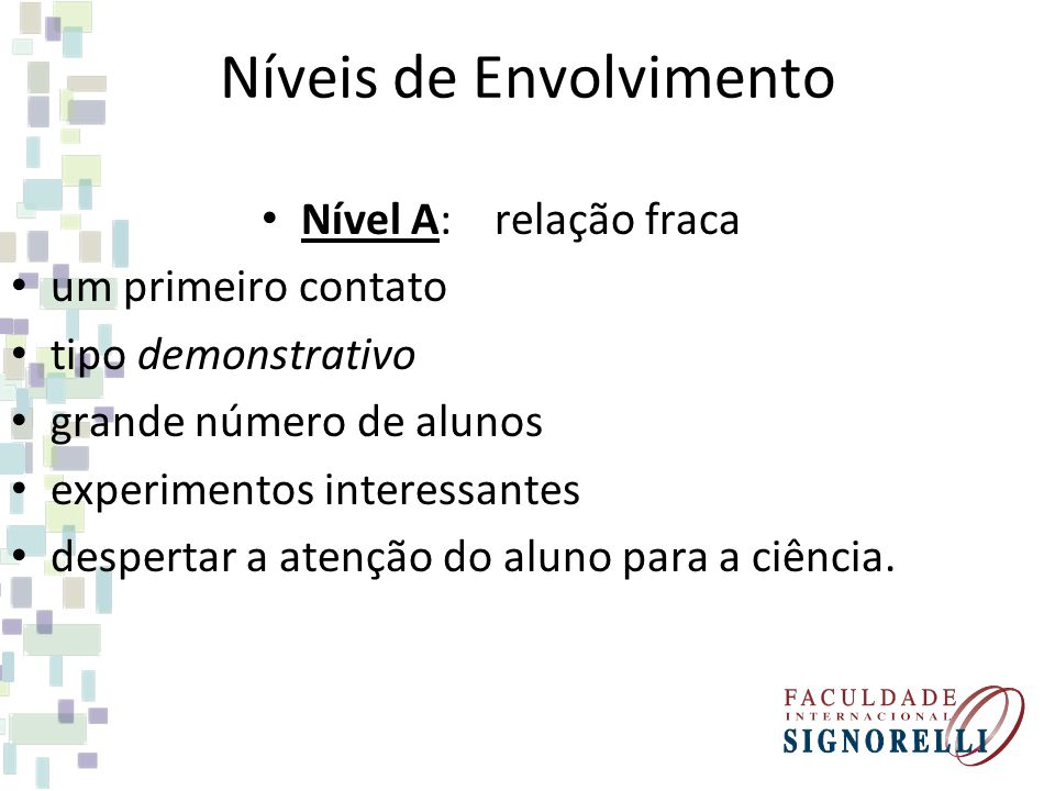 Níveis de Envolvimento Nível A: relação fraca um primeiro contato tipo demonstrativo grande número de alunos experimentos interessantes despertar a at