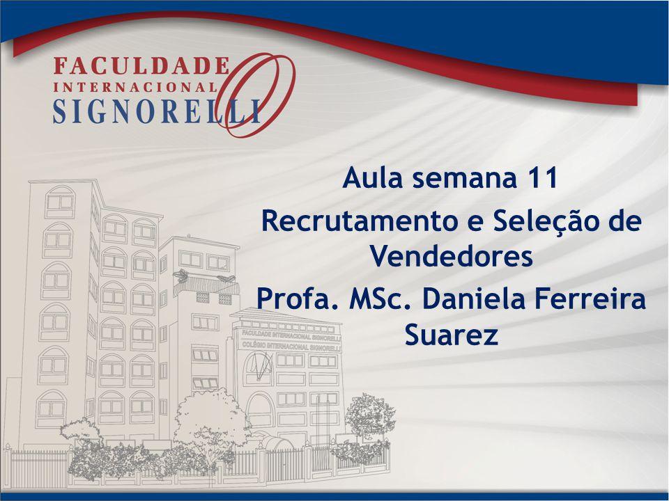 Aula semana 11 Recrutamento e Seleção de Vendedores Profa. MSc. Daniela Ferreira Suarez