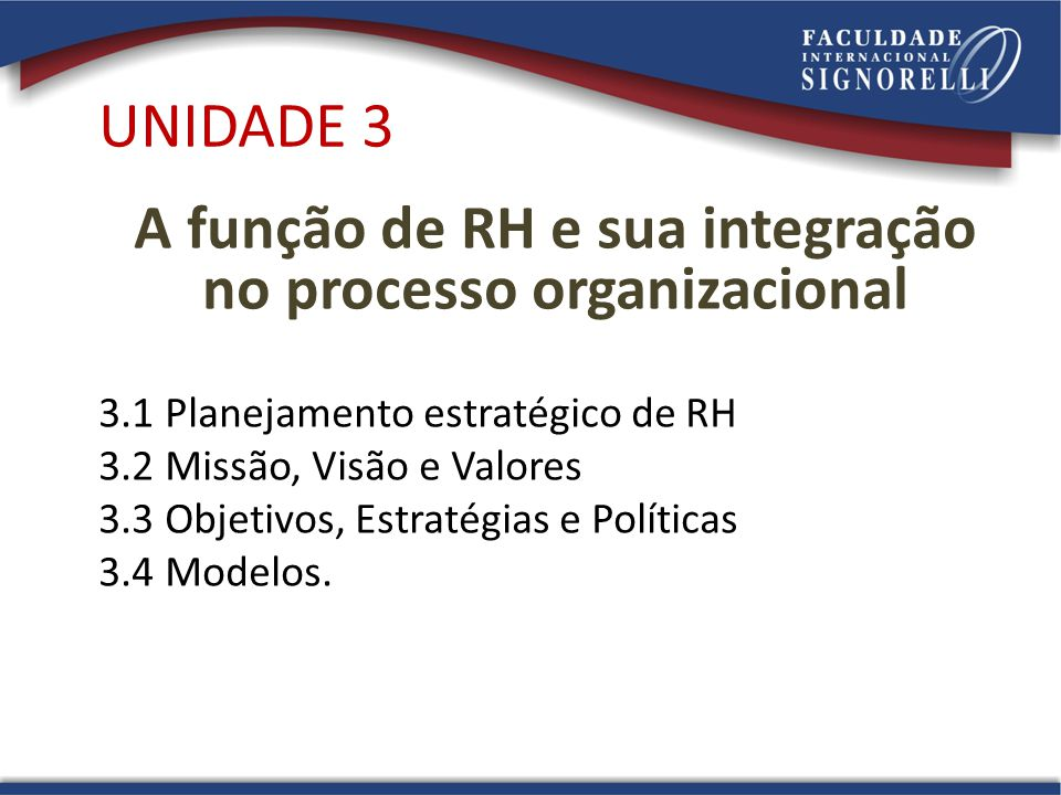 Planejamento Estratégico do RH Missão Visão Objetivos Organizacionais Estratégia Organizacional Planejamento Estratégico: Fatores Básicos e Intervenientes Modelos de Planejamento Estratégico Mercado de Trabalho