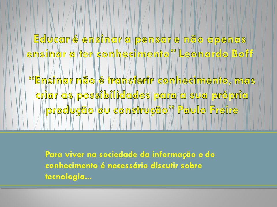 Para viver na sociedade da informação e do conhecimento é necessário discutir sobre tecnologia...