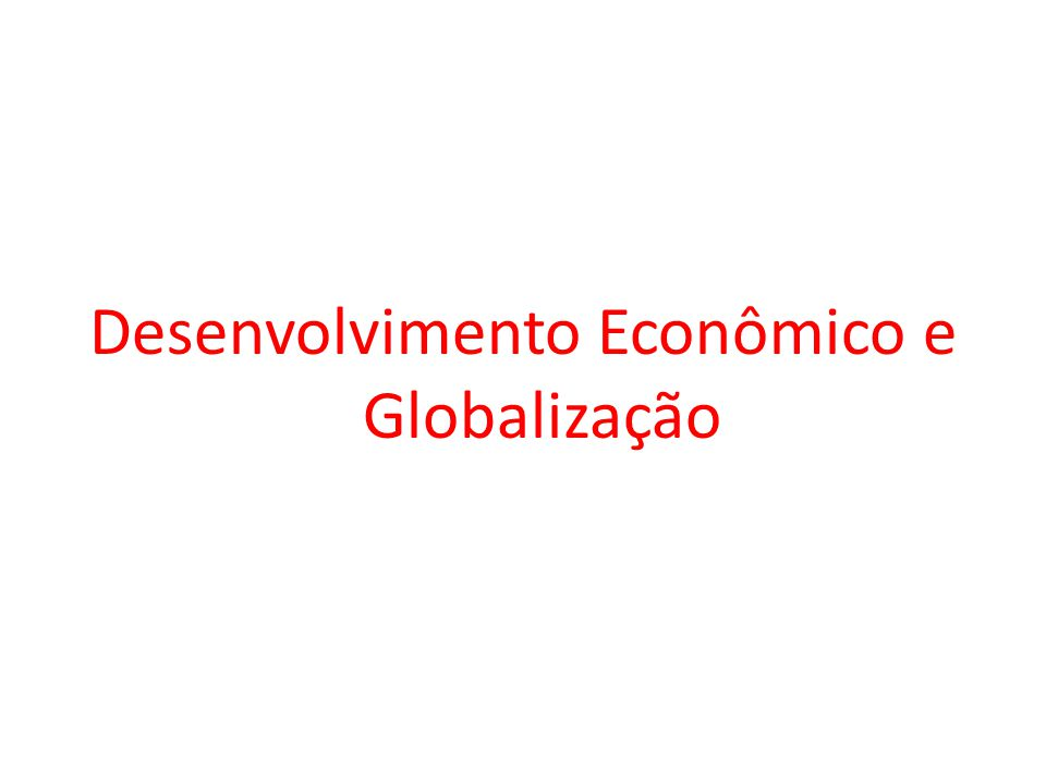 Desenvolvimento Econômico e Globalização