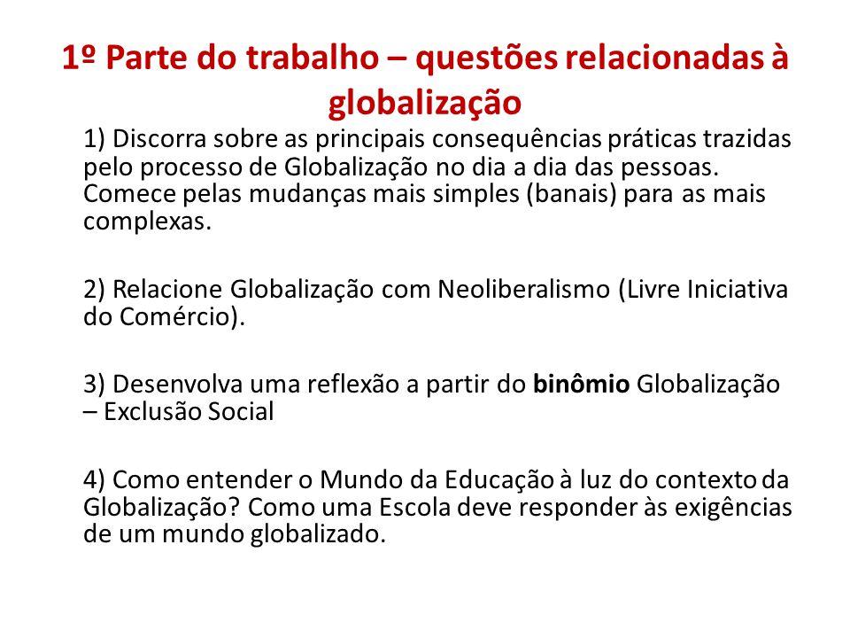 1º Parte do trabalho – questões relacionadas à globalização 1) Discorra sobre as principais consequências práticas trazidas pelo processo de Globalização no dia a dia das pessoas.