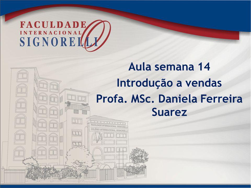 Aula semana 14 Introdução a vendas Profa. MSc. Daniela Ferreira Suarez