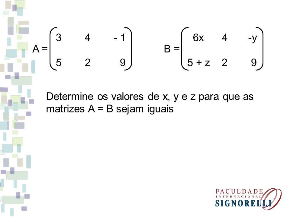 3 4 - 1 5 2 9 A = 6x 4 -y 5 + z 2 9 B = Determine os valores de x, y e z para que as matrizes A = B sejam iguais