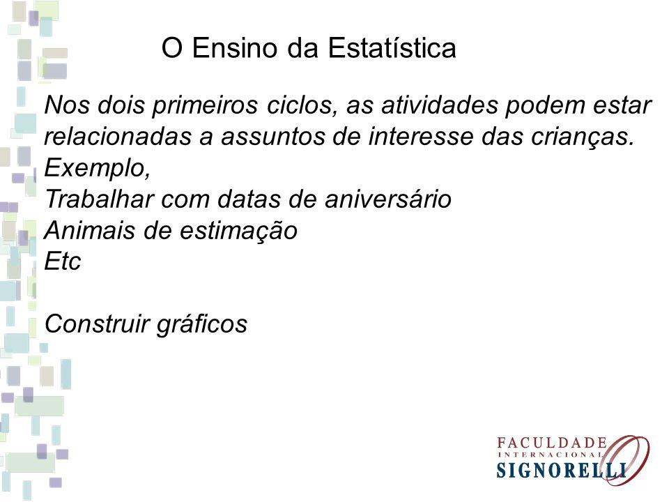 O Ensino da Estatística Nos dois primeiros ciclos, as atividades podem estar relacionadas a assuntos de interesse das crianças. Exemplo, Trabalhar com