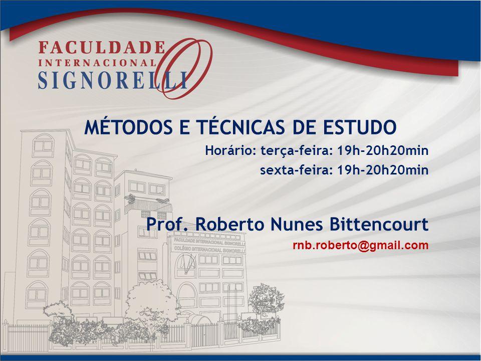 MÉTODOS E TÉCNICAS DE ESTUDO Horário: terça-feira: 19h-20h20min sexta-feira: 19h-20h20min Prof. Roberto Nunes Bittencourt rnb.roberto@gmail.com