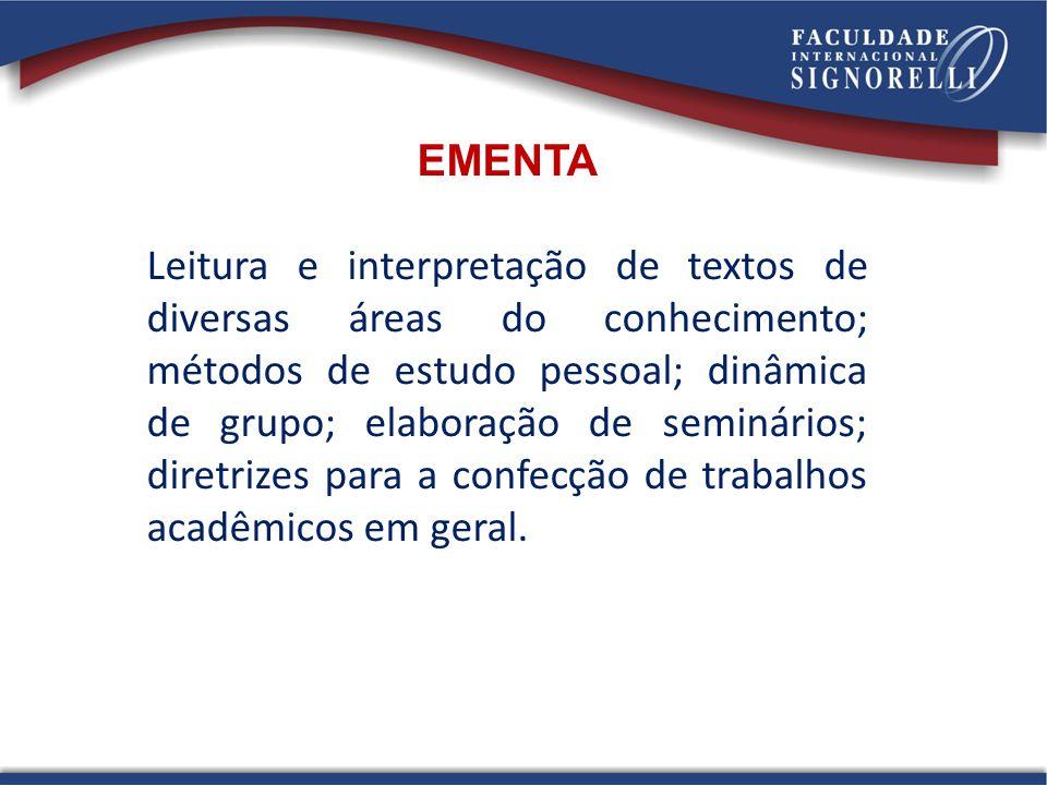 EMENTA Leitura e interpretação de textos de diversas áreas do conhecimento; métodos de estudo pessoal; dinâmica de grupo; elaboração de seminários; di