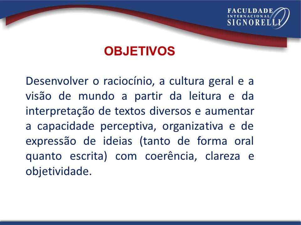 OBJETIVOS Desenvolver o raciocínio, a cultura geral e a visão de mundo a partir da leitura e da interpretação de textos diversos e aumentar a capacida