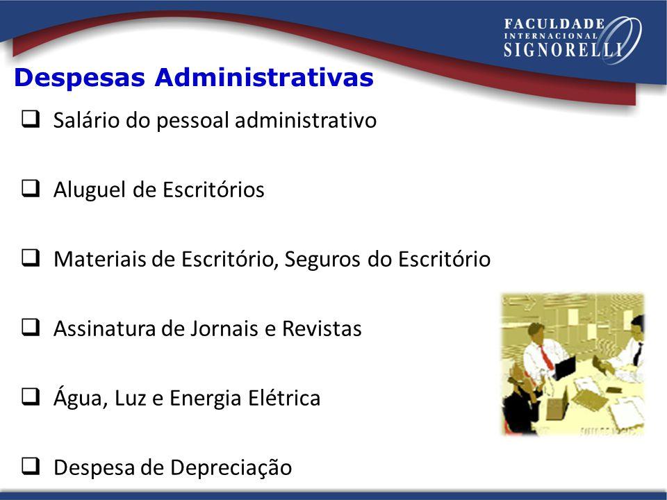 Despesas Administrativas Salário do pessoal administrativo Aluguel de Escritórios Materiais de Escritório, Seguros do Escritório Assinatura de Jornais