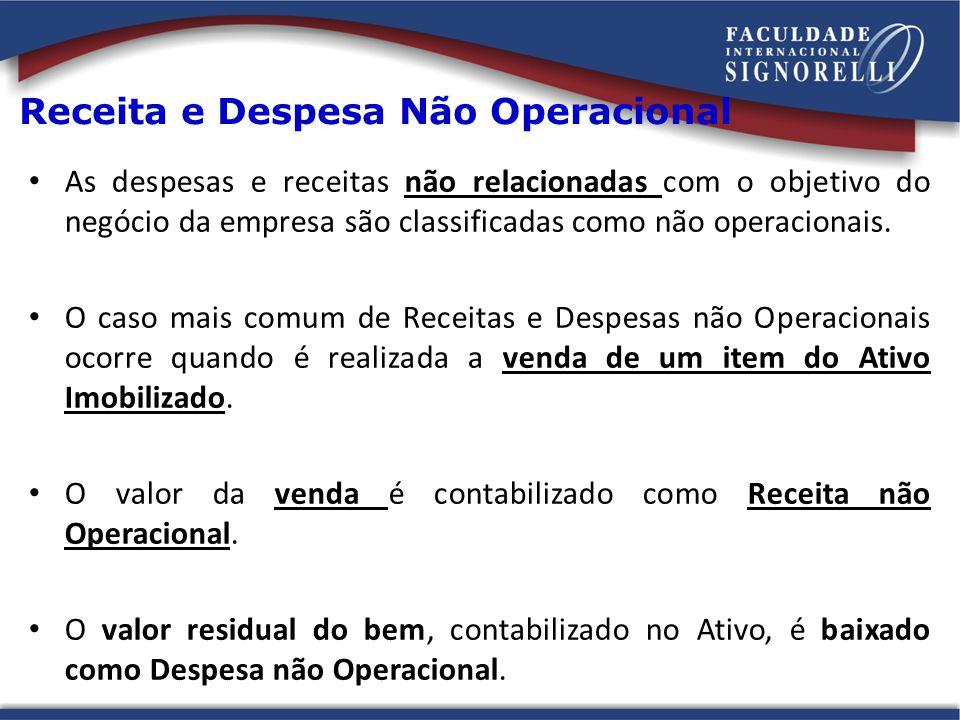 Receita e Despesa Não Operacional As despesas e receitas não relacionadas com o objetivo do negócio da empresa são classificadas como não operacionais