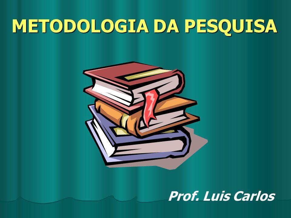METODOLOGIA DA PESQUISA Prof. Luis Carlos